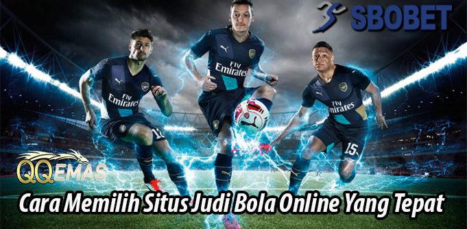 Cara Memilih Situs Judi Bola Online Yang Tepat