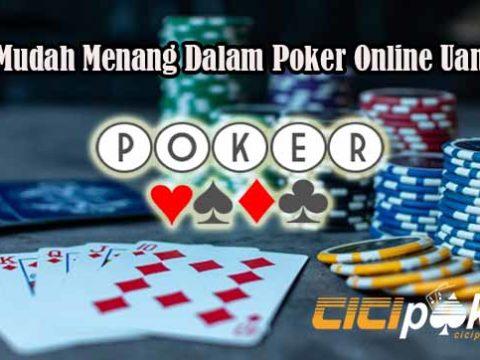 Trik Mudah Menang Dalam Poker Online Uang Asli